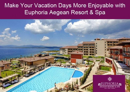 Make-Your-Vacation-Days-More-Enjoyable-with-Euphoria-Aegean-Resort--Spa8303b5a1d45d5c13.jpg
