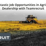 Get-Fantastic-Job-Opportunities-in-Agricultural-Dealership-with-Teamrecruit6cb19338e8fb5066.th.jpg