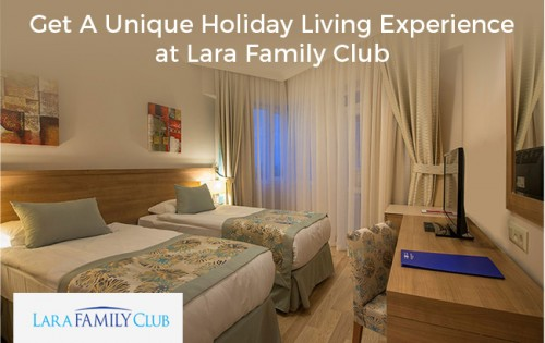 Get-A-Unique-Holiday-Living-Experience-at-Lara-Family-Clubafa795659912842c.jpg